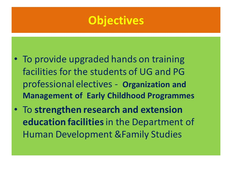 Objectives To provide upgraded hands on training facilities for the students of UG and PG professional electives - Organization and Management of Earl