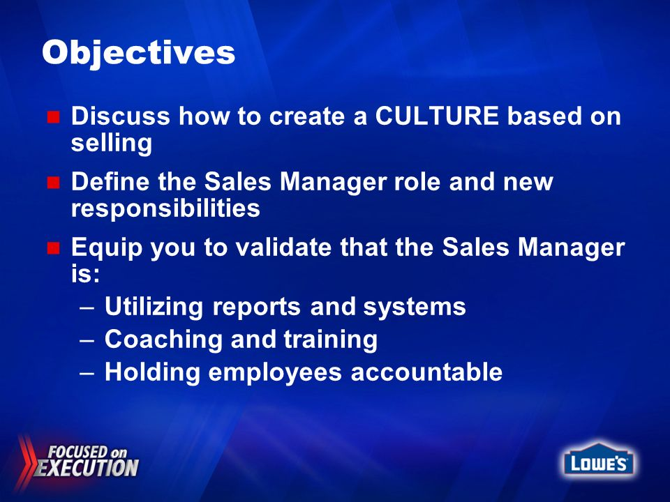 Objectives Discuss how to create a CULTURE based on selling Define the Sales Manager role and new responsibilities Equip you to validate that the Sale
