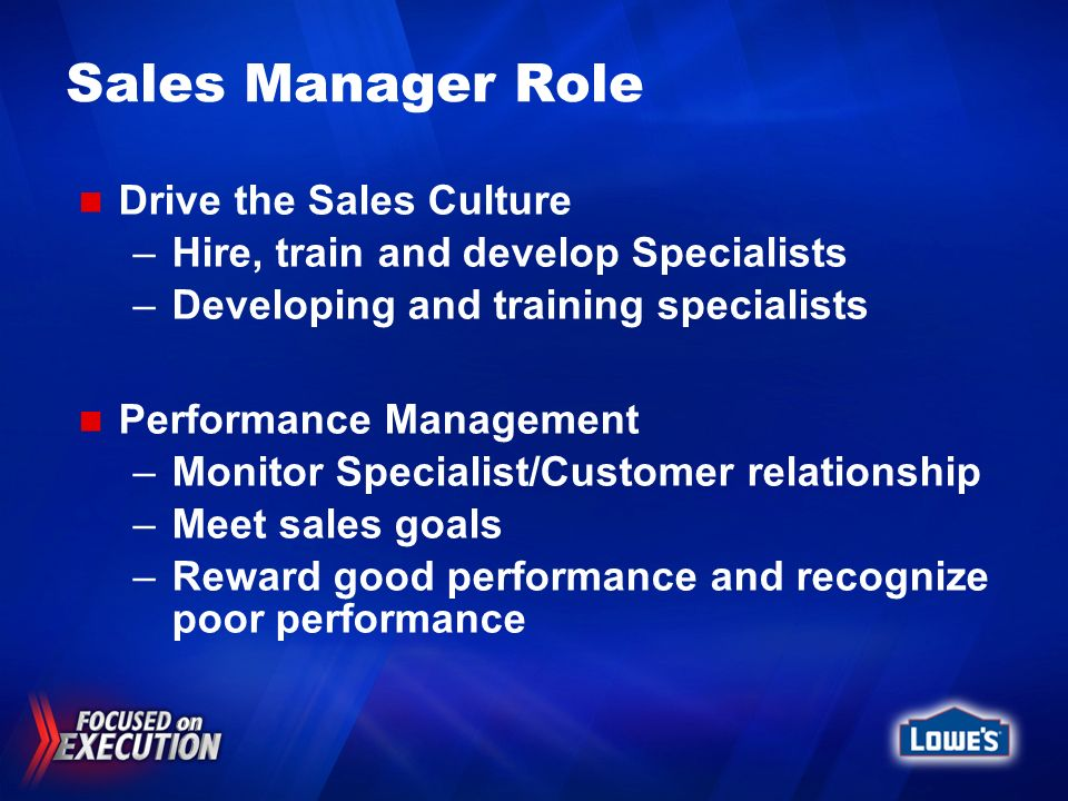 Sales Manager Role Drive the Sales Culture –Hire, train and develop Specialists –Developing and training specialists Performance Management –Monitor S