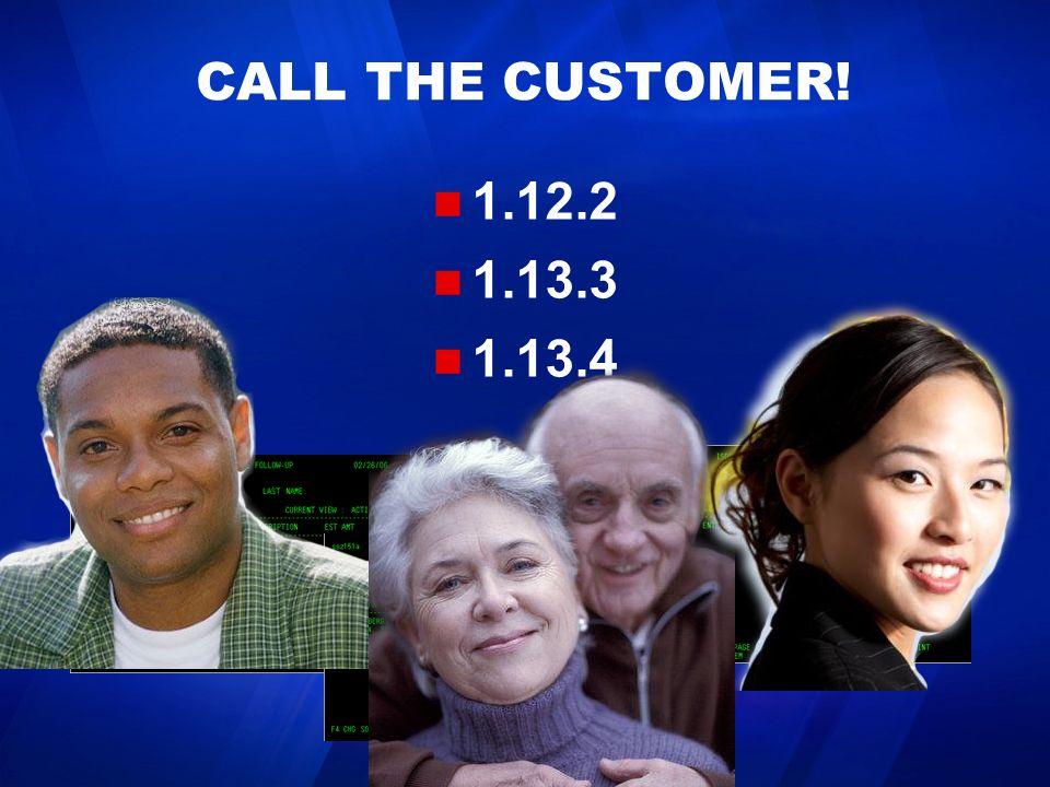 CALL THE CUSTOMER! 1.12.2 1.13.3 1.13.4