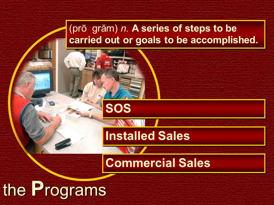 the P rograms (prō grăm) n. A series of steps to be carried out or goals to be accomplished. SOS Installed Sales Commercial Sales
