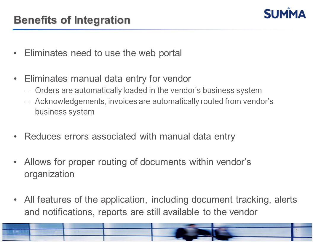 Confidential Information 4 Benefits of Integration Eliminates need to use the web portal Eliminates manual data entry for vendor –Orders are automatically loaded in the vendors business system –Acknowledgements, invoices are automatically routed from vendors business system Reduces errors associated with manual data entry Allows for proper routing of documents within vendors organization All features of the application, including document tracking, alerts and notifications, reports are still available to the vendor