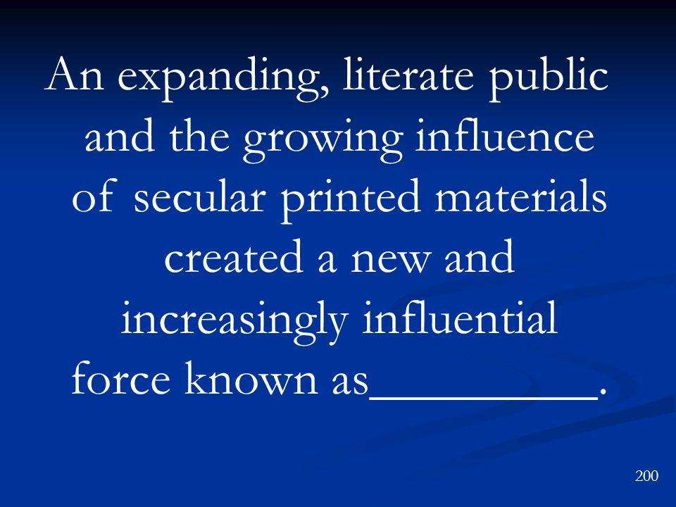 An expanding, literate public and the growing influence of secular printed materials created a new and increasingly influential force known as________