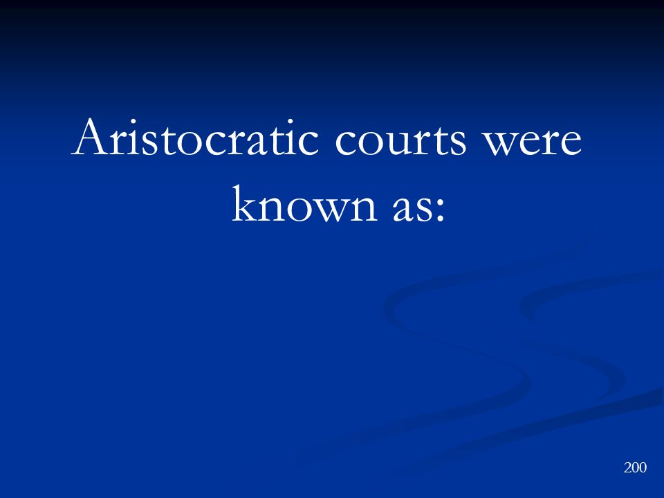 Aristocratic courts were known as: 200