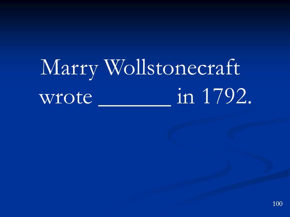 100 Marry Wollstonecraft wrote ______ in 1792.