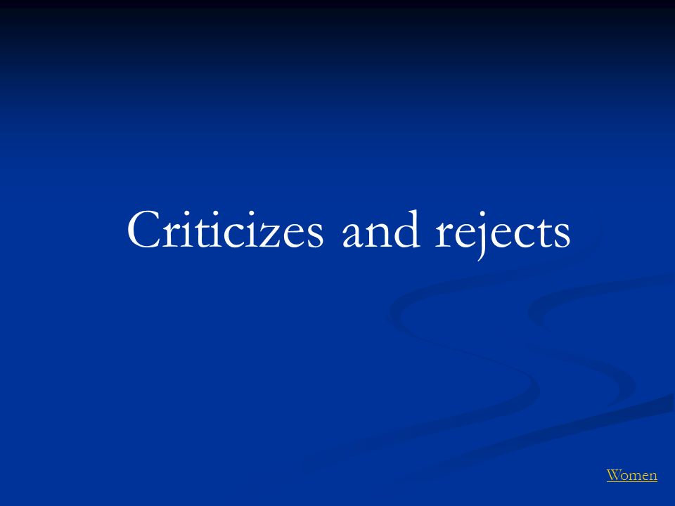 Criticizes and rejects Women