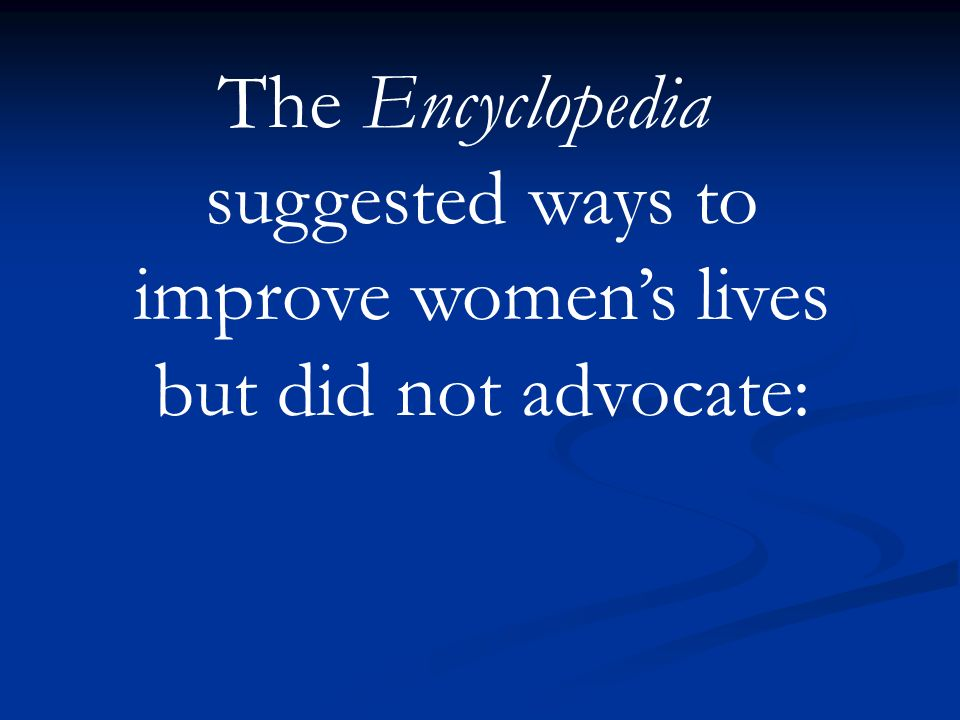 The Encyclopedia suggested ways to improve womens lives but did not advocate: