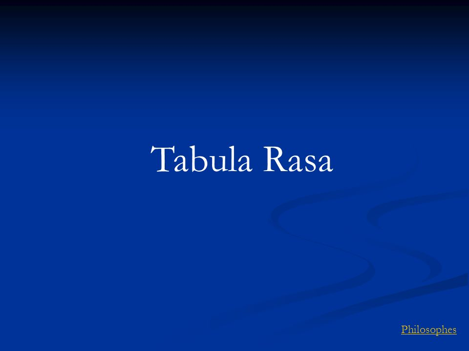 Tabula Rasa Philosophes