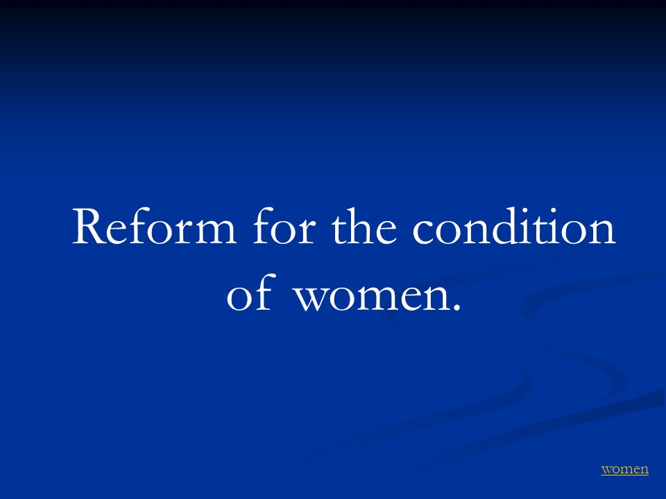 Reform for the condition of women. women