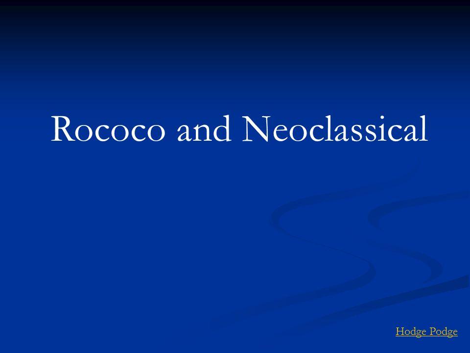 Rococo and Neoclassical Hodge Podge