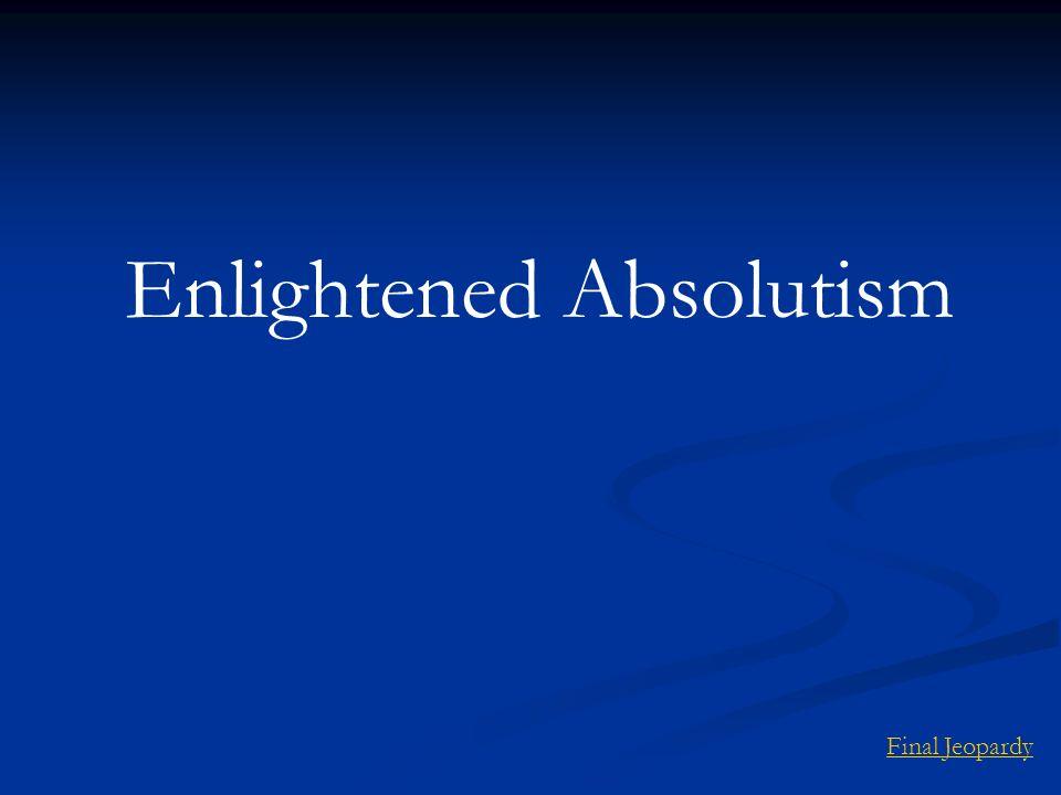 Enlightened Absolutism Final Jeopardy