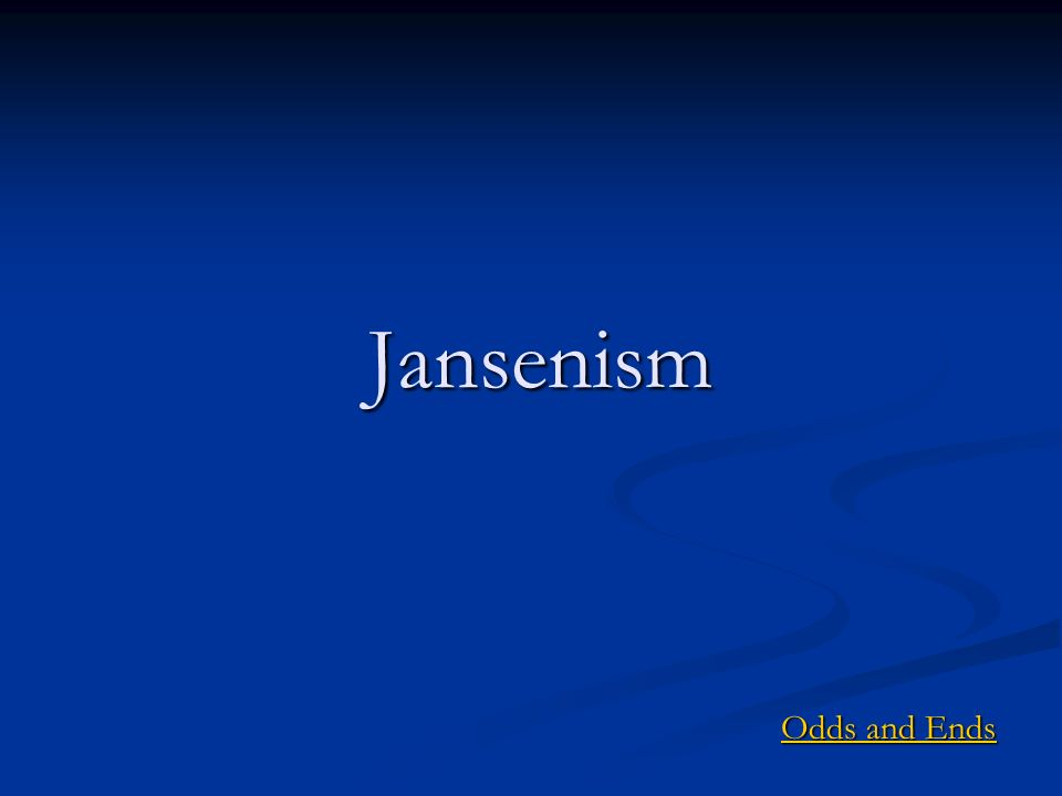Jansenism Odds and Ends Odds and Ends