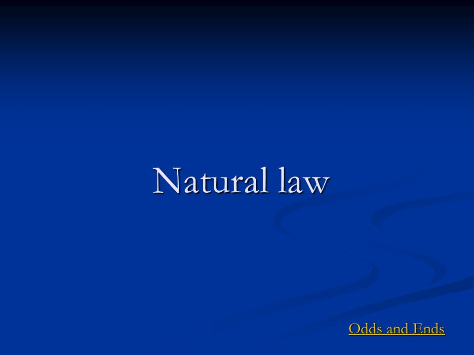 Natural law Odds and Ends Odds and Ends