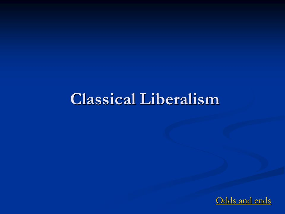Classical Liberalism Odds and ends Odds and ends