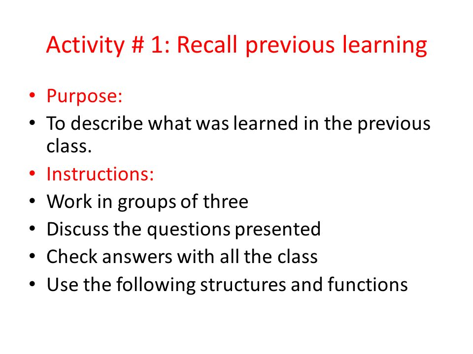 Activity 5: Wrap-up Purpose: To discuss your ideas about today´s class Instructions: Work in pairs Discuss the questions presented Share your ideas with the class
