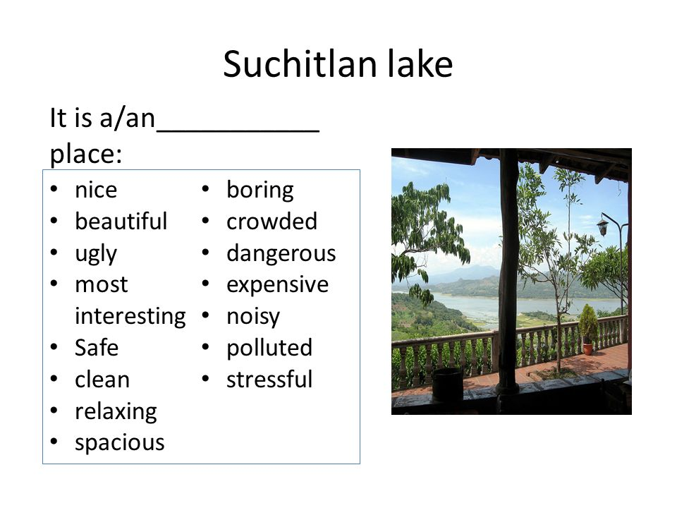 Suchitlan lake It is a/an___________ place: nice beautiful ugly most interesting Safe clean relaxing spacious boring crowded dangerous expensive noisy polluted stressful
