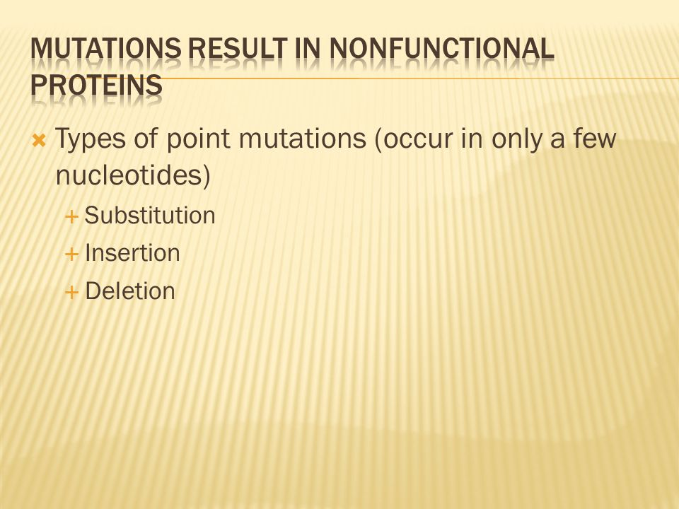 Types of point mutations (occur in only a few nucleotides) Substitution Insertion Deletion
