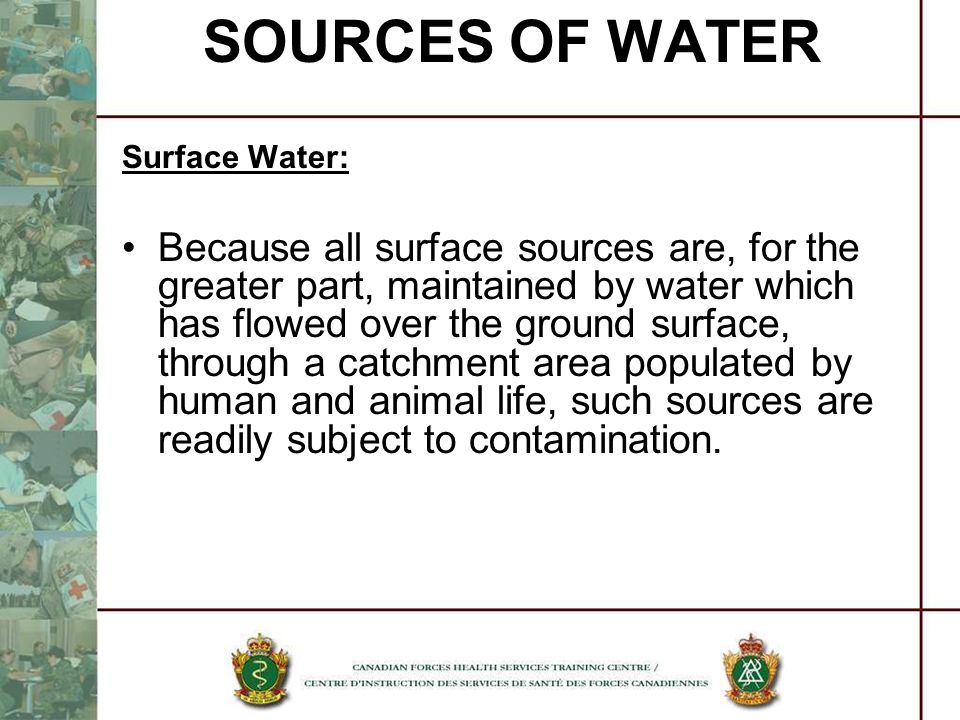 SOURCES OF WATER Surface Water: Because all surface sources are, for the greater part, maintained by water which has flowed over the ground surface, t