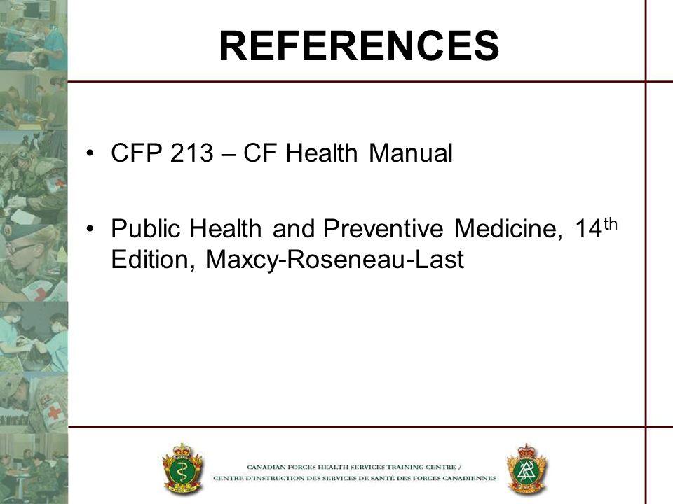 REFERENCES CFP 213 – CF Health Manual Public Health and Preventive Medicine, 14 th Edition, Maxcy-Roseneau-Last
