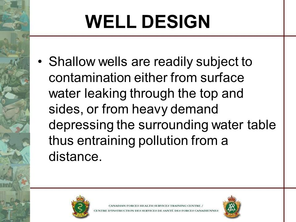 Shallow wells are readily subject to contamination either from surface water leaking through the top and sides, or from heavy demand depressing the su