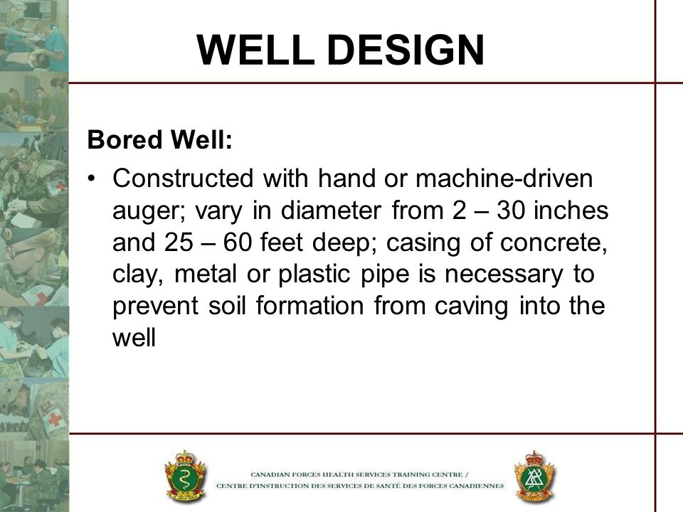 Bored Well: Constructed with hand or machine-driven auger; vary in diameter from 2 – 30 inches and 25 – 60 feet deep; casing of concrete, clay, metal