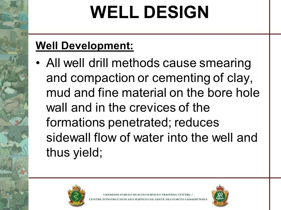 WELL DESIGN Well Development: All well drill methods cause smearing and compaction or cementing of clay, mud and fine material on the bore hole wall a