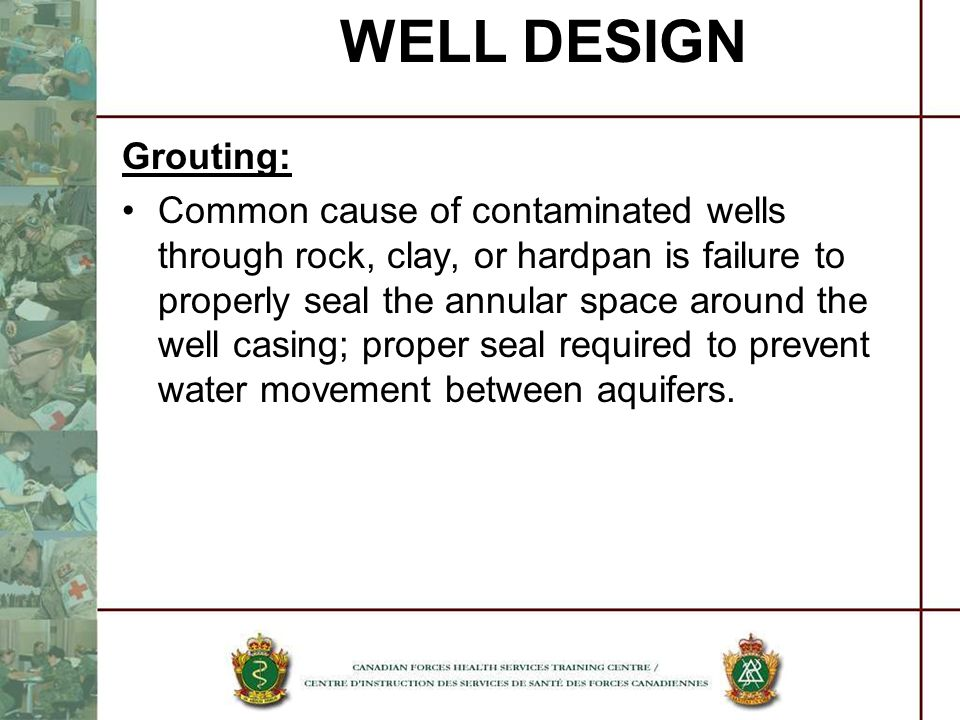 Grouting: Common cause of contaminated wells through rock, clay, or hardpan is failure to properly seal the annular space around the well casing; prop