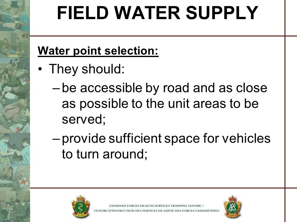 Water point selection: They should: –be accessible by road and as close as possible to the unit areas to be served; –provide sufficient space for vehi