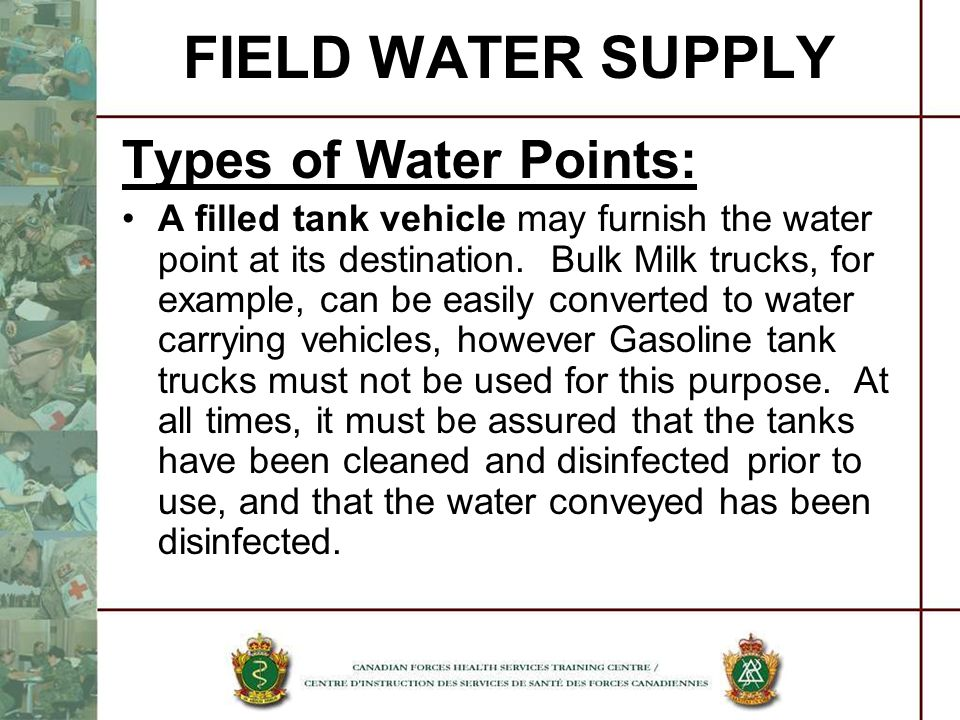 FIELD WATER SUPPLY Types of Water Points: A filled tank vehicle may furnish the water point at its destination. Bulk Milk trucks, for example, can be