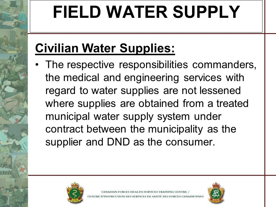 FIELD WATER SUPPLY Civilian Water Supplies: The respective responsibilities commanders, the medical and engineering services with regard to water supp