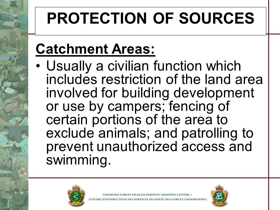 PROTECTION OF SOURCES Catchment Areas: Usually a civilian function which includes restriction of the land area involved for building development or us