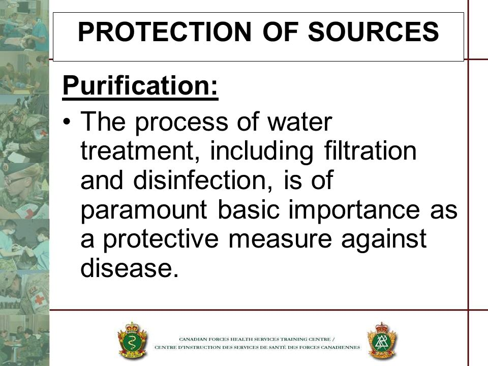 PROTECTION OF SOURCES Purification: The process of water treatment, including filtration and disinfection, is of paramount basic importance as a prote