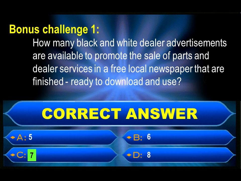 CORRECT ANSWER 7 5 8 6 Bonus challenge 1: How many black and white dealer advertisements are available to promote the sale of parts and dealer services in a free local newspaper that are finished - ready to download and use