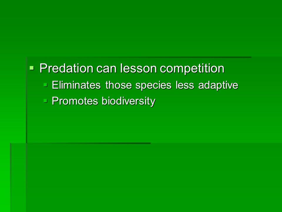 Predation can lesson competition Predation can lesson competition Eliminates those species less adaptive Eliminates those species less adaptive Promot