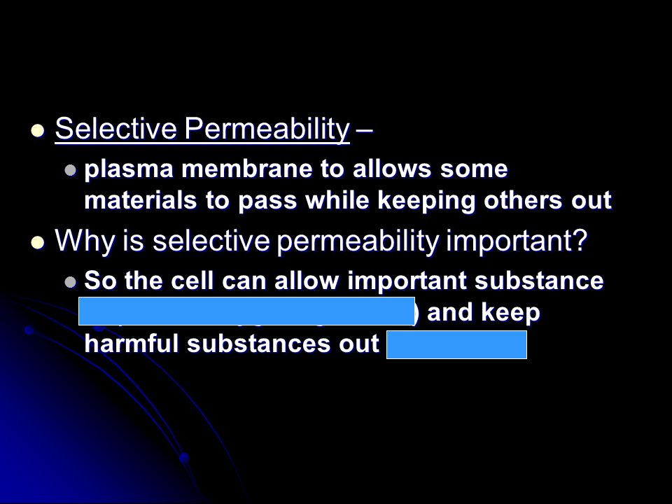 Selective Permeability – Selective Permeability – plasma membrane to allows some materials to pass while keeping others out plasma membrane to allows