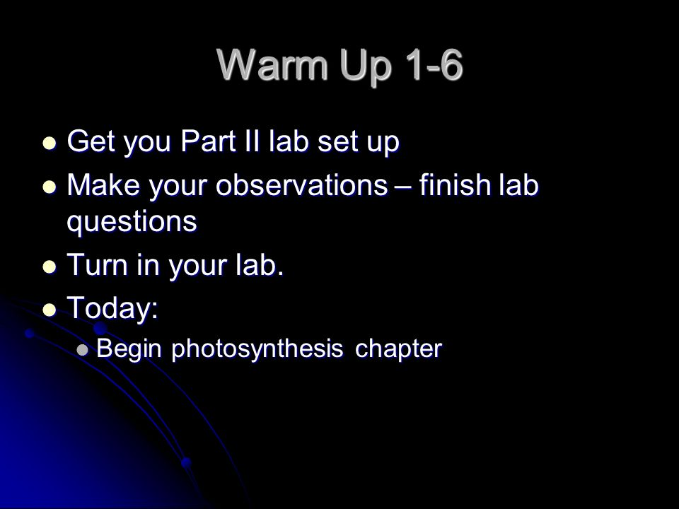 Warm Up 1-6 Get you Part II lab set up Get you Part II lab set up Make your observations – finish lab questions Make your observations – finish lab qu