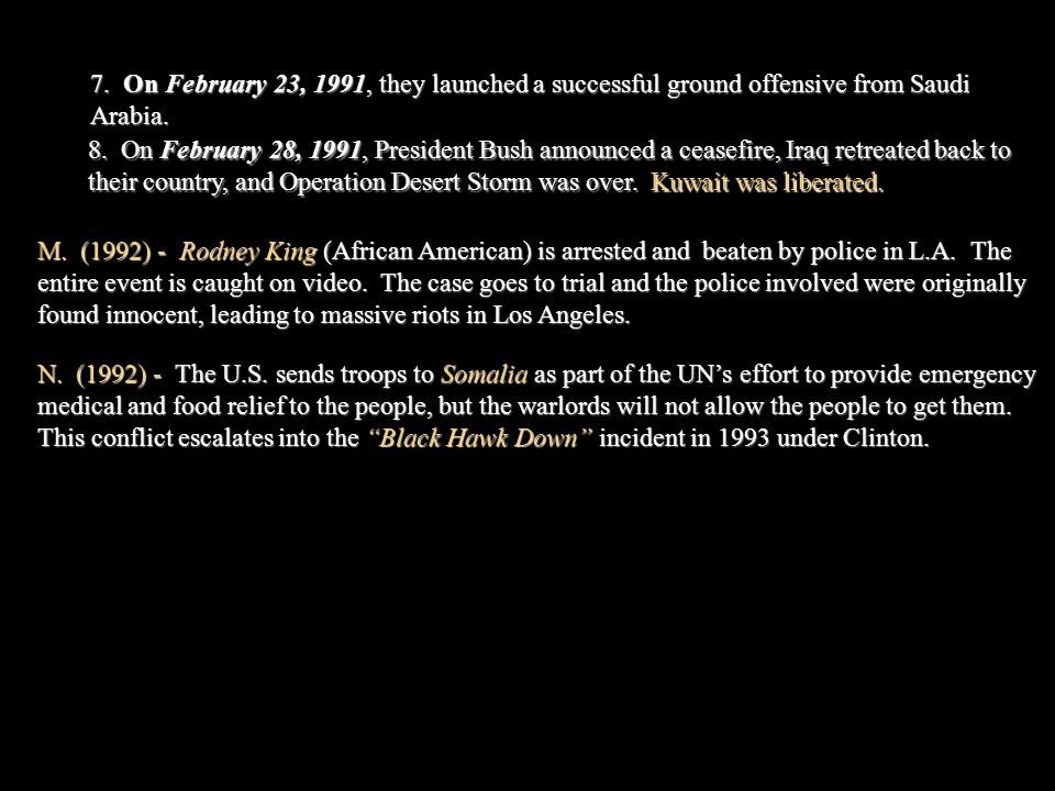 7. On February 23, 1991, they launched a successful ground offensive from Saudi Arabia. 8. On February 28, 1991, President Bush announced a ceasefire,