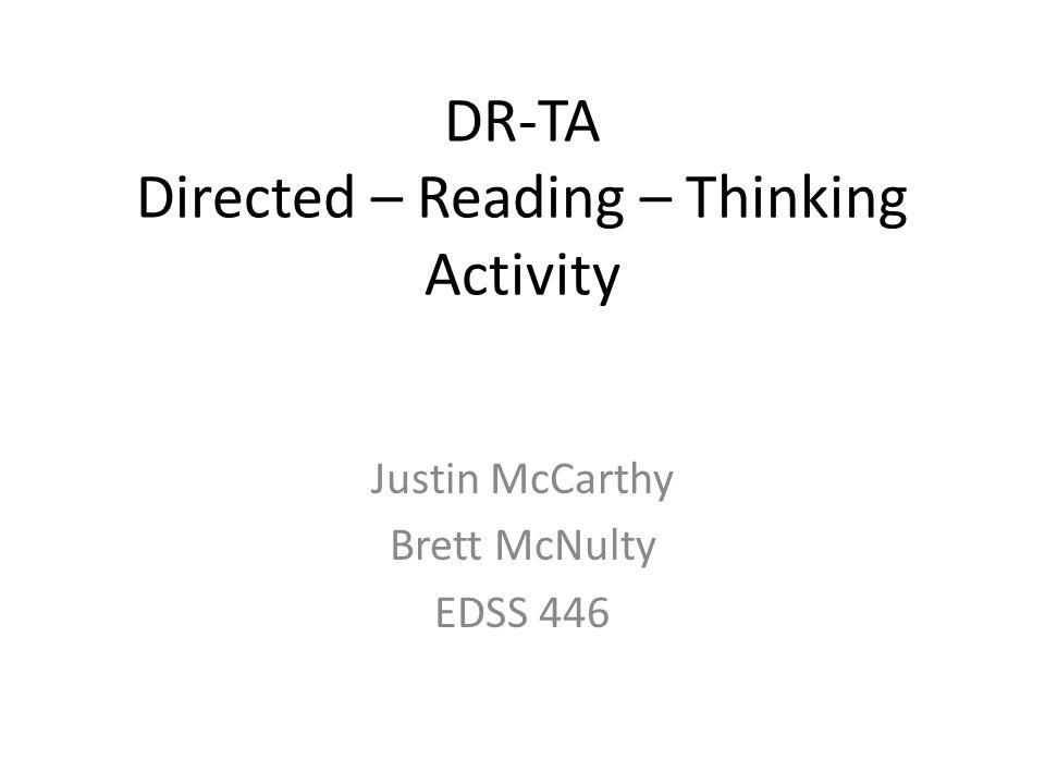 DR-TA Directed – Reading – Thinking Activity Justin McCarthy Brett McNulty EDSS 446