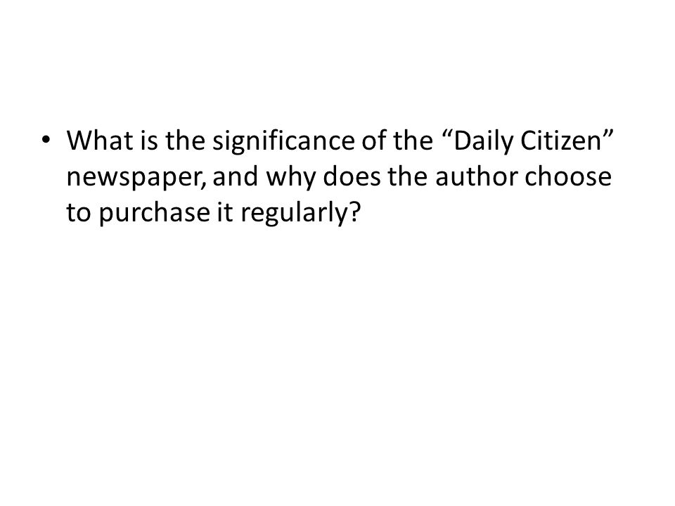 What is the significance of the Daily Citizen newspaper, and why does the author choose to purchase it regularly