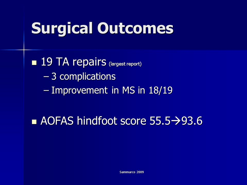 Sammarco 2009 Surgical Outcomes 19 TA repairs (largest report) 19 TA repairs (largest report) –3 complications –Improvement in MS in 18/19 AOFAS hindf