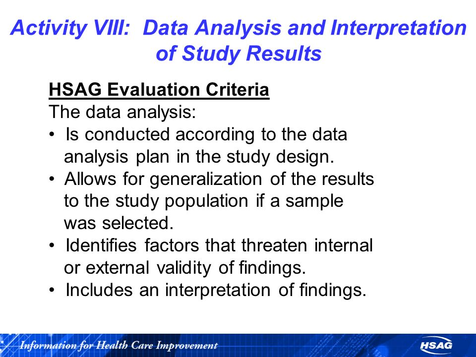 HSAG Evaluation Criteria The data analysis: Is conducted according to the data analysis plan in the study design.