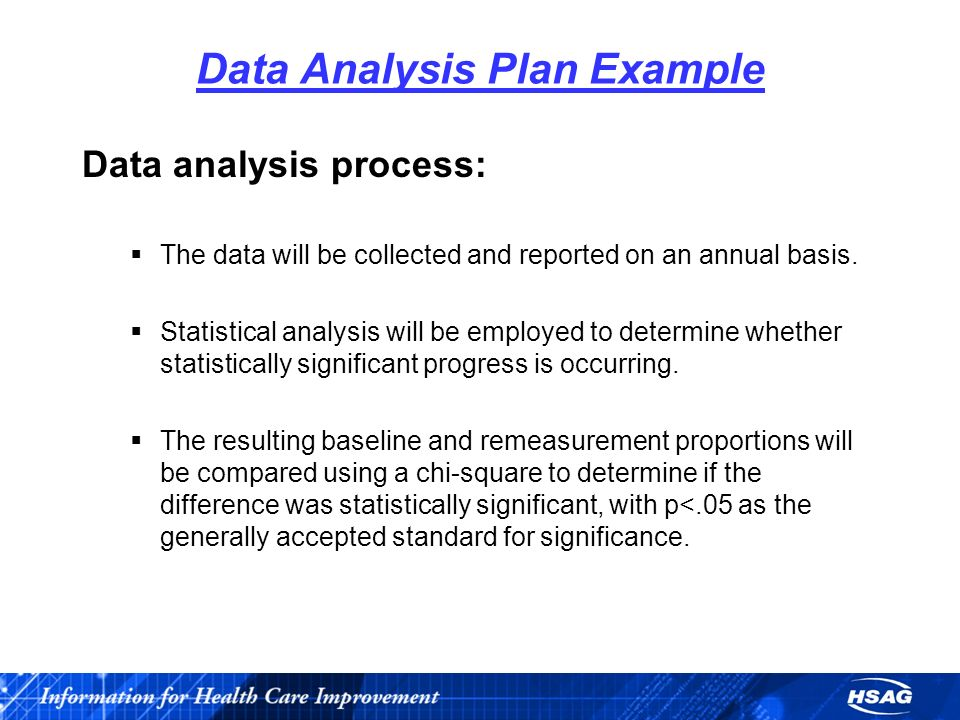 Data Analysis Plan Example Data analysis process: The data will be collected and reported on an annual basis.