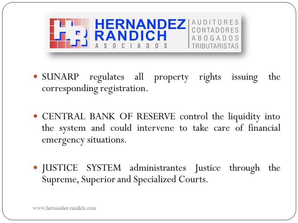SUNARP regulates all property rights issuing the corresponding registration. CENTRAL BANK OF RESERVE control the liquidity into the system and could i