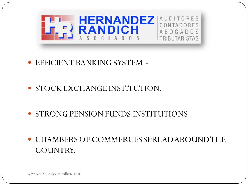 EFFICIENT BANKING SYSTEM.- STOCK EXCHANGE INSTITUTION. STRONG PENSION FUNDS INSTITUTIONS. CHAMBERS OF COMMERCES SPREAD AROUND THE COUNTRY. www.hernand