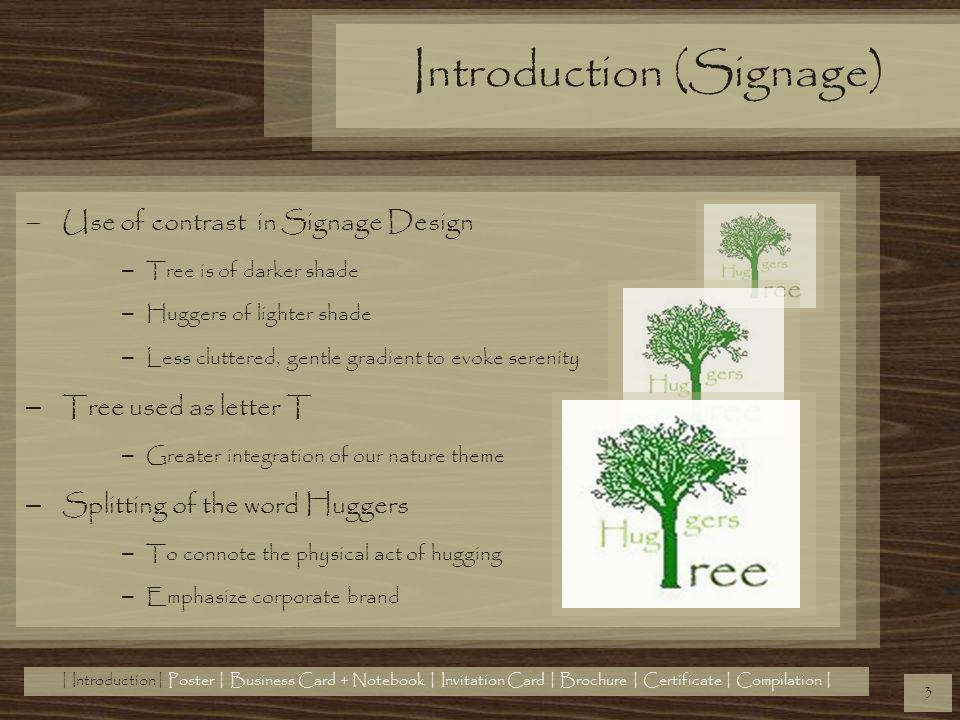 Introduction (Signage) Use of contrast in Signage Design – Tree is of darker shade – Huggers of lighter shade – Less cluttered, gentle gradient to evo