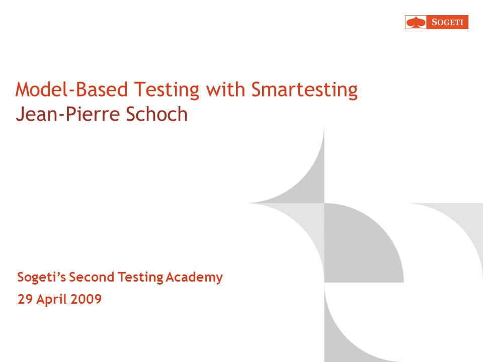 Model-Based Testing with Smartesting Jean-Pierre Schoch Sogetis Second Testing Academy 29 April 2009