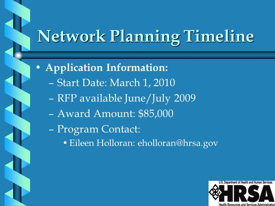 Network Planning Timeline Application Information: –Start Date: March 1, 2010 –RFP available June/July 2009 –Award Amount: $85,000 –Program Contact: E