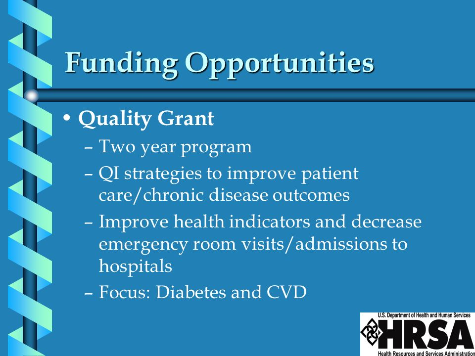 Funding Opportunities Quality Grant –Two year program –QI strategies to improve patient care/chronic disease outcomes –Improve health indicators and d
