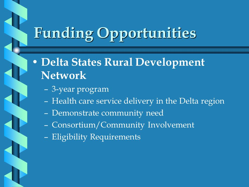 Funding Opportunities Delta States Rural Development Network –3-year program –Health care service delivery in the Delta region –Demonstrate community