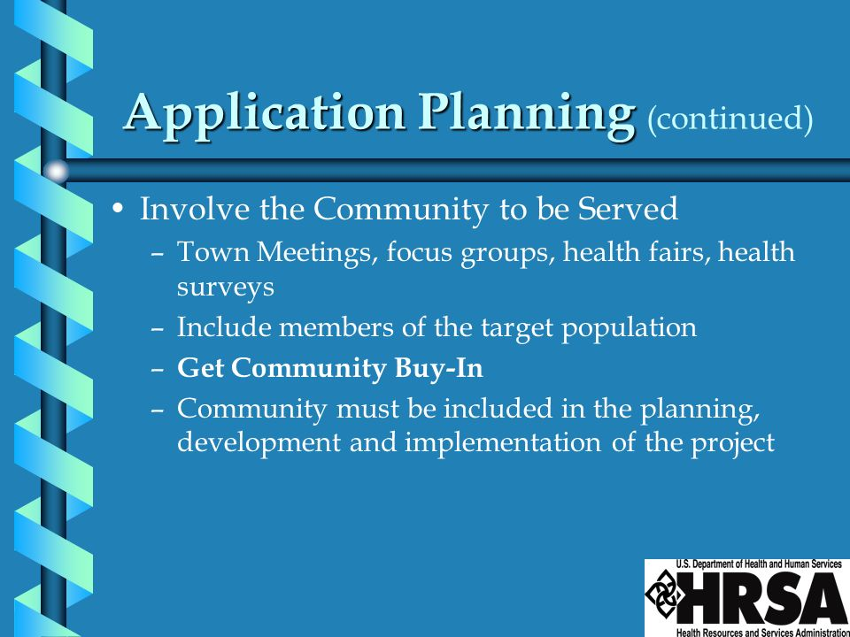 Application Planning Application Planning (continued) Involve the Community to be Served –Town Meetings, focus groups, health fairs, health surveys –I